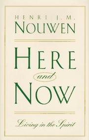 Here and now by Henri J. M. Nouwen, Henri J. M. Nouwen
