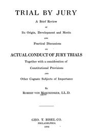 Cover of: Trial by jury: a brief review of its origin, development and merits and practical discussions on actual conduct of jury trials, together with a consideration of constitutional provisions and other cognate subjects of importance