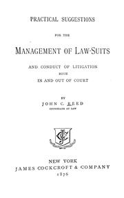 Cover of: Practical suggestions for the management of law-suits and conduct of litigation both in and out of court | Reed, John C.