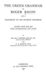 Cover of: The Greek grammar of Roger Bacon and a fragment of his Hebrew grammar: Edited from the mss with introd. and notes by Edmond Nolan and S.A. Hirsch.