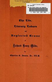 Cover of: The life, literary labors and neglected grave of Richard Henry Wilde | Charles Colcock Jones