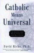 Cover of: Catholic means universal | David Richo