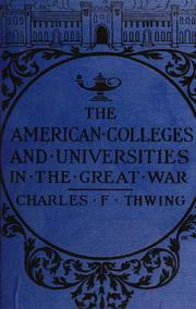Cover of: The American colleges and universities in the great war, 1914-1919 | Charles Franklin Thwing