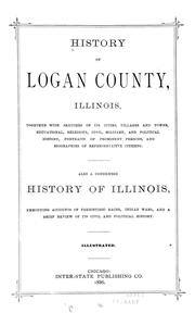 Cover of: History of Logan County, Illinois, together with sketches of its cities, villages, and towns, educational, religious, civil, military, and political history, portraits of prominent person, and biographies of representative citizens by
