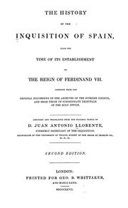 Cover of: The history of the inquisition of Spain, from the time of its establishment to the reign of Ferdinand VII: composed from the original documents of the Archives of the Supreme Council and from those of subordinate tribunals of the Holy Office