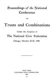 Proceedings of the National Conference on Trusts and Combinations under the auspices of the National Civic Federation, Chicago, October 22-25, 1907.