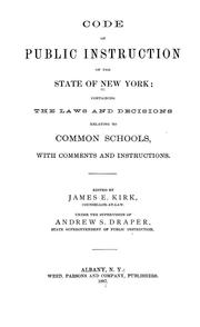 Cover of: Code of public instruction of the state of New York: containing the laws and decisions relating to common schools, with comments and instructions.