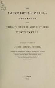 Cover of: The marriage, baptismal, and burial registers of the collegiate church or abbey of St. Peter, Westminster. | Joseph Lemuel Chester