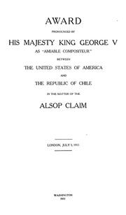 "Cover of: Award pronounced by His Majesty King George V as ""amiable compositeur"" between the United States of America and the Republic of Chile in the matter of the Alsop claim"