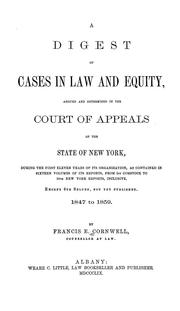 Cover of: Digest of cases in law and equity, argued and determined in the Court of appeals of the state of New York | Francis Edward Cornwell