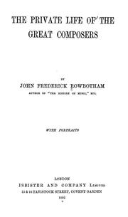 Cover of: private life of the great composers | John Frederick Rowbotham