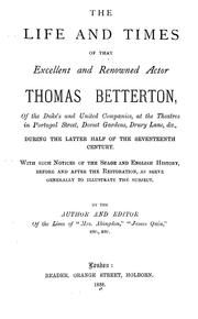 Cover of: The life and times of that excellent and renowned actor Thomas Betterton ... |