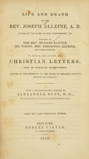 Cover of: Life and death of the Rev. Joseph Alleine-- | Written by Richard Baxter, his widow, Theodosia Alleine, and other persons. To which are added his Christian letters, full of spiritual instructions, tending to the promoting of the power of godliness both in persons and families. With a Recommendatory preface by Alexander Duff.