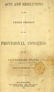 Cover of: Acts and resolutions of the third session of the Provisional congress of the Confederate States, held at Richmond, Va