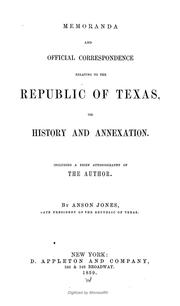 Cover of: Memoranda and official correspondence relating to the Republic of Texas, its history and annexation