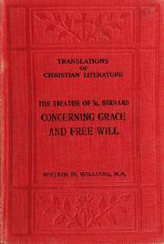 Cover of: The treatise of St. Bernard, abbat of Clairvaux, concerning grace and free will, addressed to William, abbat of St. Thiery
