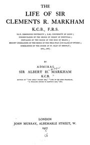 Cover of: life of Sir Clements R. Markham, K.C.B., F.R.S. ... | Markham, Albert Hastings Sir