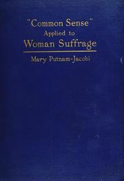 Cover of: Common sense applied to woman suffrage | Mary Putnam Jacobi