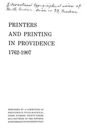Cover of: Printers and printing in Providence, 1762-1907 | prepared by a committee of Providence Typographical Union Number thirty-three as a souvenir of the fiftieth anniversary of its institution.
