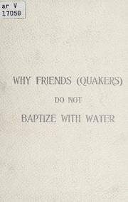 Cover of: Why Friends (Quakers) do not baptize with water. | James H. Moon