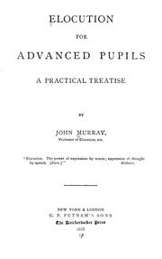 Cover of: Elocution for advanced pupils | Murray, John professor of elocution.