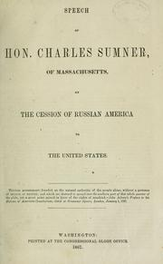 Cover of: Speech of Hon. Charles Sumner, of Massachusetts, on the cession of Russian America to the United States ..