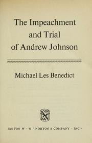 The impeachment and trial of Andrew Johnson. by Michael Les Benedict