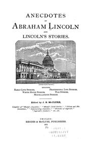 Cover of: Anecdotes of Abraham Lincoln and Lincoln's stories: including early life stories, professional life stories, White House stories, war stories, miscellaneous stories