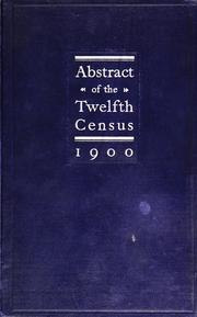 Abstract of the twelfth census of the United States, 1900 by United States. Census Office.
