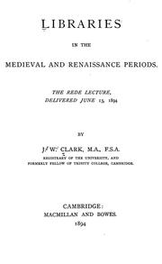Libraries in the medieval and renaissance periods by John Willis Clark