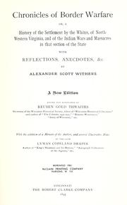 Cover of: Chronicles of border warfare, or, A history of the settlement by the whites, of north-western Virginia, and of the Indian wars and massacres in that section of the state | Alexander Scott Withers