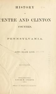 Cover of: History of Centre and Clinton Counties, Pennsylvania. by Linn, John Blair