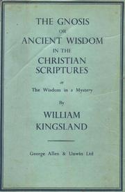 The gnosis or ancient wisdom in the Christian Scriptures by William Kingsland
