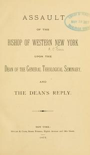 Cover of: Assault of the Bishop of Western New York upon the Dean of the General Theological Seminary, and the Dean's reply