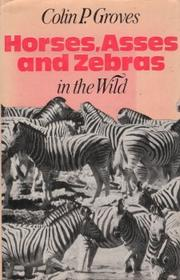 Horses, Asses, and Zebras in the Wild by Colin P. Groves