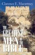 The greatest men of the Bible by Clarence Edward Noble Macartney