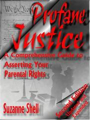 Cover of: Profane justice: a comprehensive guide to asserting your parental rights
