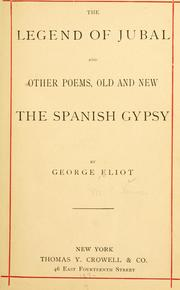 Cover of: The legend of Jubal and other poems, old and new: The Spanish gypsy.