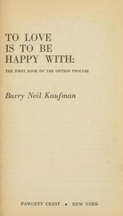 Cover of: To love is to be happy with | Barry Neil Kaufman
