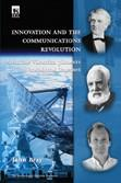 Cover of: INNOVATION AND THE COMMUNICATIONS REVOLUTION: FROM THE VICTORIAN PIONEERS TO BROADBAND INTERNET