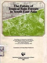Cover of: Future of tropical rain forests in South East Asia |