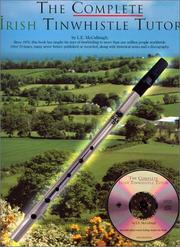 Cover of: The complete Irish tinwhistle tutor: containing 70 tunes . . . along with historical notes, discography & copious, precise instruction in all matters pertaining to the tinwhistle, profusely illustrated with musical examples & tablatures