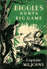Cover of: Biggles Hunts Big Game: a story of sergeant Bigglesworth C.I.D. and his special air police