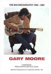 Cover of: Gary Moore bio-discography, 1969-1994 | Rene Aagaard