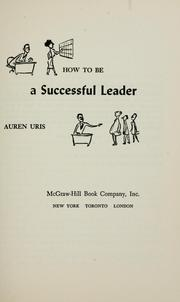 Cover of: How to be a successful leader by Auren Uris