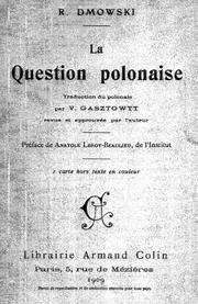 Cover of: La question polonaise: Traduction du polonais par V. Gasztowtt, rev. et approuvée par l'auteur; préf. de Anatole Leroy-Beaulieu.