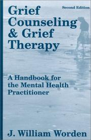 Cover of: Grief counseling and grief therapy: a handbook for the mental health practitioner