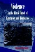 Cover of: Violence in the Black Patch of Kentucky and Tennessee