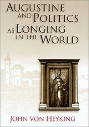 Cover of: Augustine and Politics As Longing in the World | John von Heyking