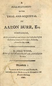 Cover of: A full statement of the trial and acquittal of Aaron Burr, Esq